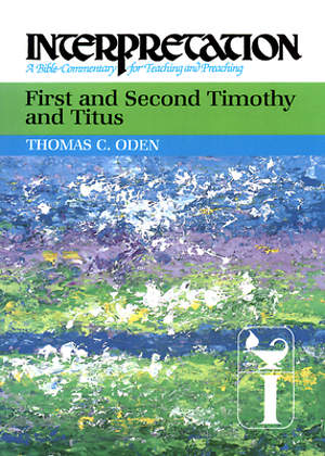 Interpretation Bible Commentary - First and Second Timothy and Titus