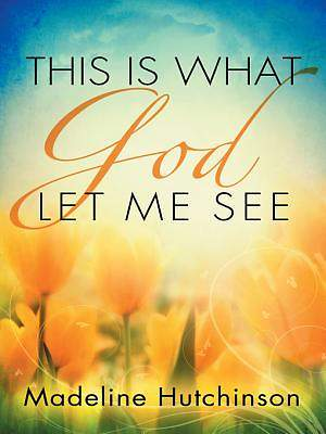This is What God Let Me See [ePub Ebook]