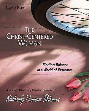 The Christ-Centered Woman - Women`s Bible Study Leader Guide
