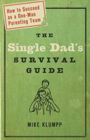 The Single Dad`s Survival Guide