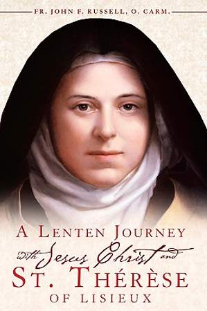 A Lenten Journey with Jesus Christ and St. Therese of Lisieux