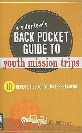 The Volunteer`s Back Pocket Guide to Youth Mission Trips