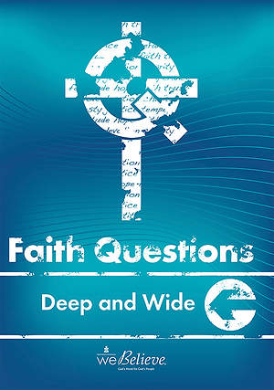 We Believe Faith Questions - Deep and Wide