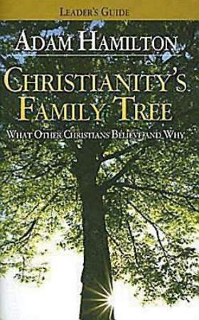 Christianity`s Family Tree Leader`s Guide