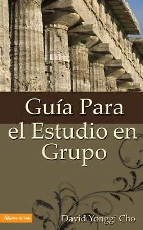 Guia Para el Estudio en Grupo / The Home Cell Group Study Guide