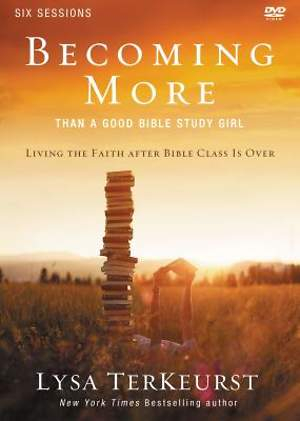 Becoming More Than a Good Bible Study Girl Participant`s Guide with DVD