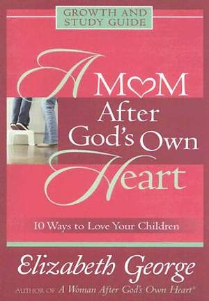 A Mom After God`s Own Heart