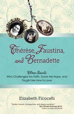 Therese, Faustina, and Bernadette