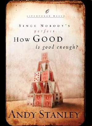 Since Nobody`s Perfect... How Good Is Good Enough?