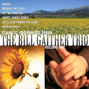 Classic Moments from the Bill Gaither Trio; Volume 1