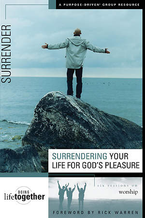 Surrendering Your Life for God`s Pleasure - Six Sessions on Worship