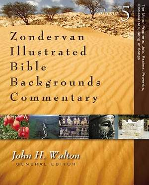 Zondervan Illustrated Bible Backgrounds Commentary - The Minor Prophets, Job, Psalms, Proverbs, Ecclesiastes, Song of Songs