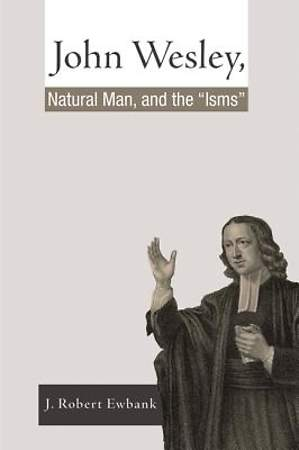 John Wesley, Natural Man, and the `Isms`
