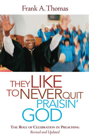 They Like to Never Quit Praisin` God