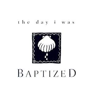 The Day I Was Baptized
