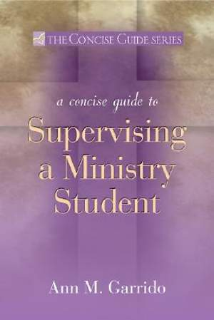 A Concise Guide to Supervising a Ministry Student