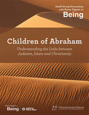 On Being: Children of Abraham: Understanding the Links between Judaism, Islam and Christianity
