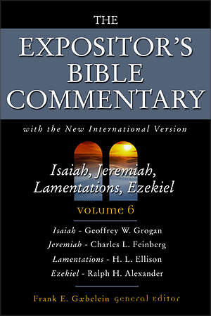 The Expositor's Bible Commentary - Isaiah, Jeremiah, Lamentations, Ezekiel
