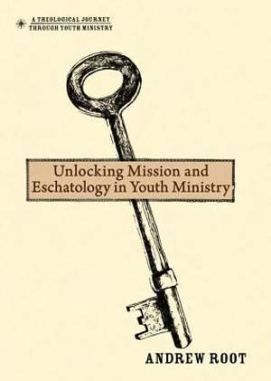 Unlocking Mission and Eschatology in Youth Ministry
