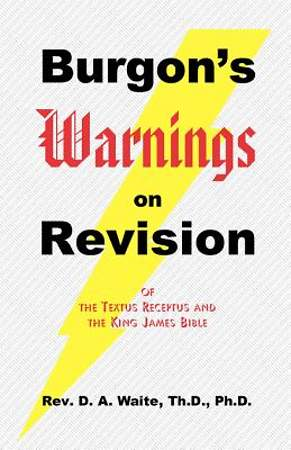 Burgon's Warnings on Revision of the Textus Receptus and King James Bible [Adobe Ebook]