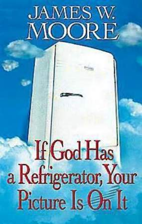If God Has a Refrigerator, Your Picture is On It