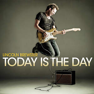 Today Is The Day - Lincoln Brewster