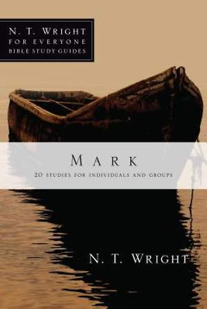 N. T. Wright for Everyone Bible Study Guides - Mark