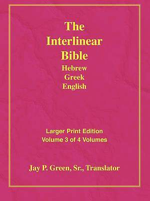 Larger Print Interlinear Hebrew Greek English Bible, Volume 3 of 3 Volumes