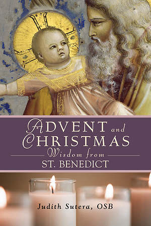 Advent and Christmas Wisdom from St. Benedict