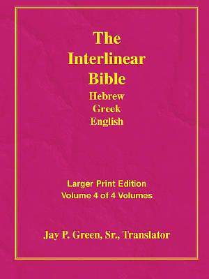 Larger Print Interlinear Hebrew Greek English Bible, Volume 4 of 4 Volumes