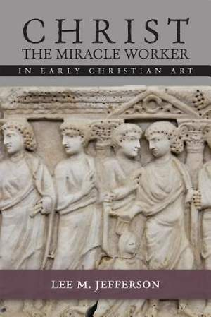 Christ Miracle Worker in Early Christian Art [Adobe Ebook]