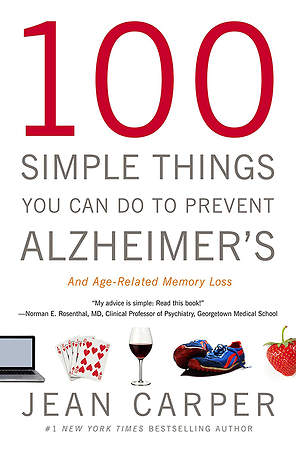 100 Simple Things You Can Do to Prevent Alzheimer`s and Age-Related Memory Loss
