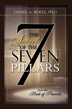 The Secret of the Seven Pillars - Building Your Life on God`s Wisdom from the Book of Proverbs
