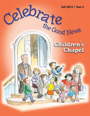 Celebrate the Good News: Children`s Chapel RCL Fall 2013