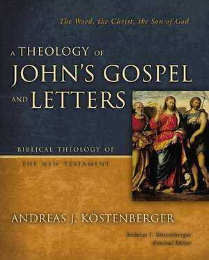 A Theology of John`s Gospel and Letters