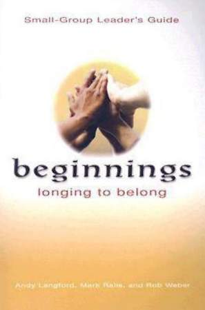 Beginnings: Longing to Belong Small-Group Leader`s Guide