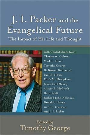 J. I. Packer and the Evangelical Future
