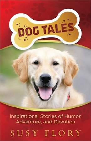 Dog Tales: Inspirational Stories of Humor, Adventure, and Devotion