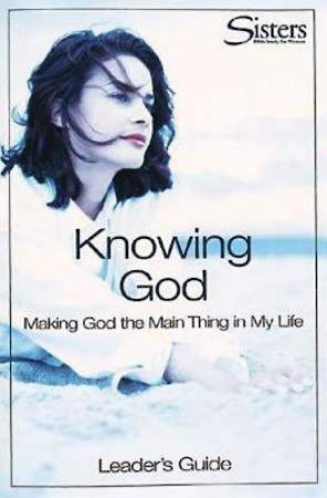 Sisters Bible Study for Women: Knowing God Leader`s Guide