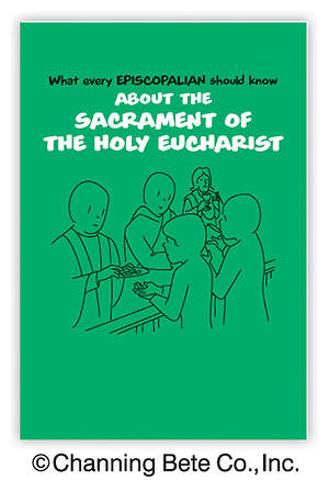 What every Episcopalian should know About the Sacrament of the Holy Eucharist