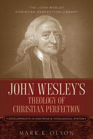 John Wesley`s Theology of Christian Perfection