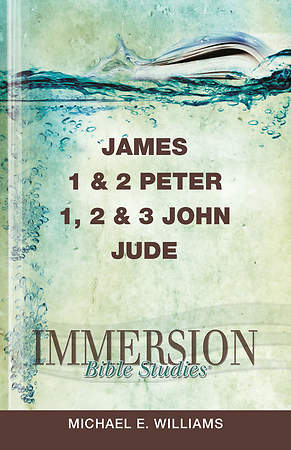 Immersion Bible Studies: James, 1 & 2 Peter, 1, 2 & 3 John, Jude