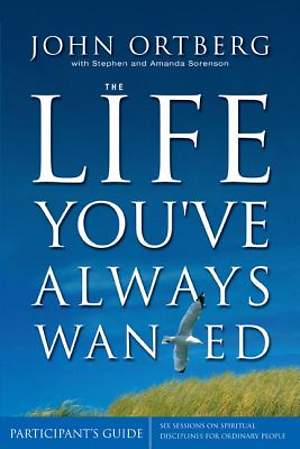 The Life You`ve Always Wanted Participant`s Guide