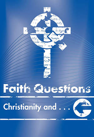 We Believe Faith Questions - Christianity and . . .