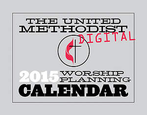 The United Methodist Digital Worship Planning Calendar 2015