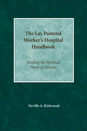 The Lay Pastoral Worker`s Hospital Handbook