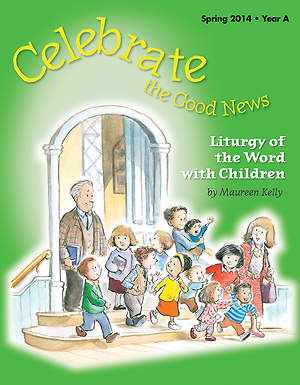 Celebrate the Good News: Liturgy of the Word with Children Catholic Spring 2014