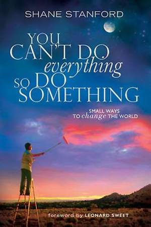 You Can`t Do EVERYthing ... So Do SOMEthing