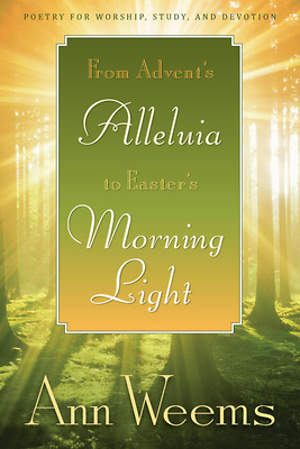 From Advent`s Alleluia to Easter`s Morning Light