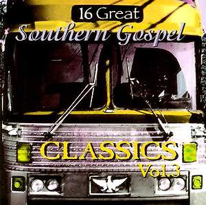 16 Great Southern Gospel Classics; Volume 3